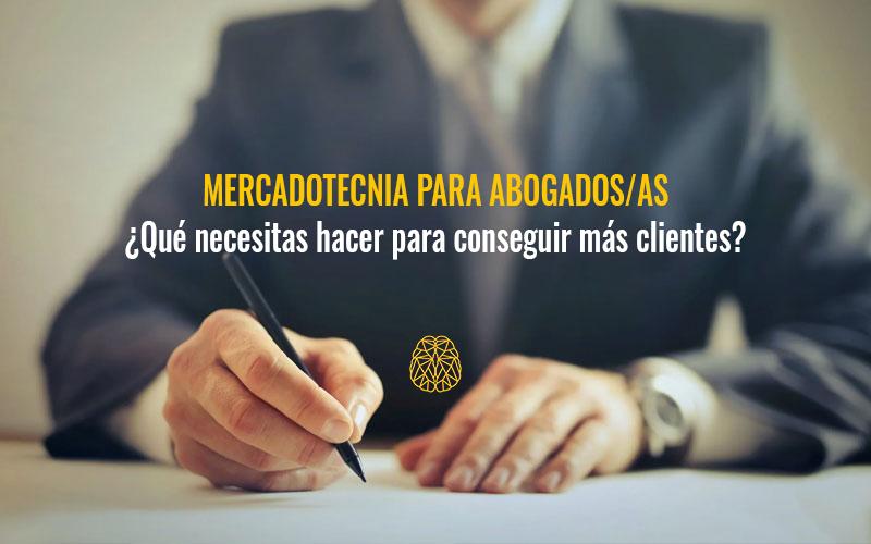 Consejos de Mercadotecnia para Abogados ¿Qué necesitas hacer para conseguir más clientes?